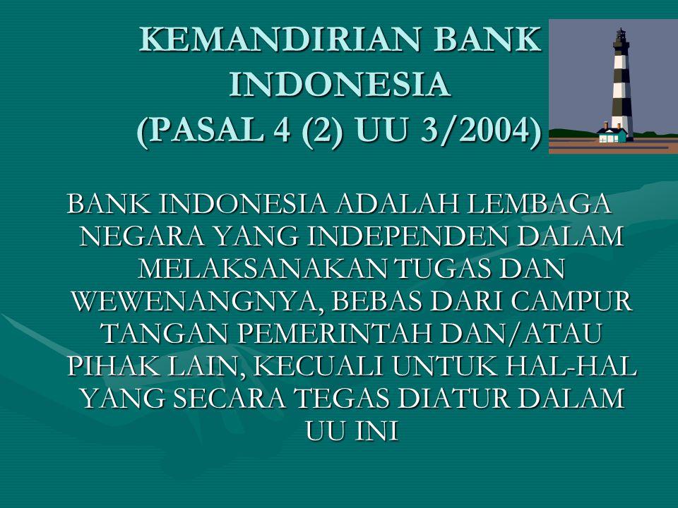 KEMANDIRIAN BANK INDONESIA (PASAL 4 (2) UU 3/2004) BANK INDONESIA ADALAH LEMBAGA NEGARA YANG INDEPENDEN DALAM MELAKSANAKAN TUGAS DAN WEWENANGNYA, BEBA