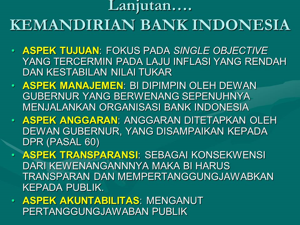 Lanjutan…. KEMANDIRIAN BANK INDONESIA ASPEK TUJUAN: FOKUS PADA SINGLE OBJECTIVE YANG TERCERMIN PADA LAJU INFLASI YANG RENDAH DAN KESTABILAN NILAI TUKA