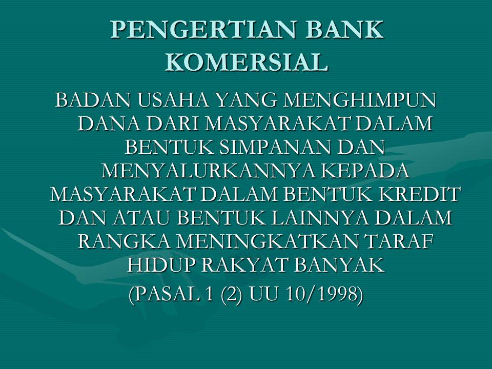PENGERTIAN BANK KOMERSIAL BADAN USAHA YANG MENGHIMPUN DANA DARI MASYARAKAT DALAM BENTUK SIMPANAN DAN MENYALURKANNYA KEPADA MASYARAKAT DALAM BENTUK KRE