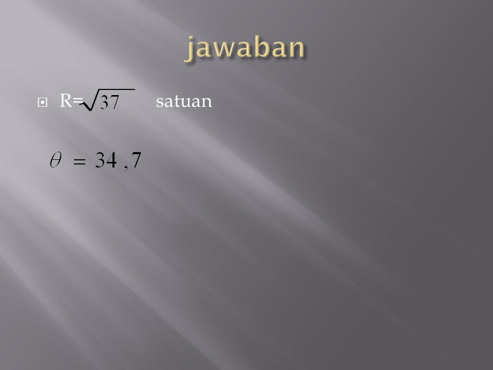  R= satuan