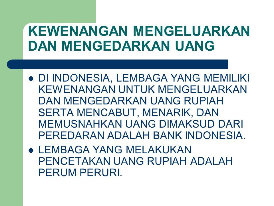KEWENANGAN MENGELUARKAN DAN MENGEDARKAN UANG DI INDONESIA, LEMBAGA YANG MEMILIKI KEWENANGAN UNTUK MENGELUARKAN DAN MENGEDARKAN UANG RUPIAH SERTA MENCABUT, MENARIK, DAN MEMUSNAHKAN UANG DIMAKSUD DARI PEREDARAN ADALAH BANK INDONESIA.
