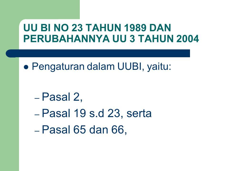 UU BI NO 23 TAHUN 1989 DAN PERUBAHANNYA UU 3 TAHUN 2004 Pengaturan dalam UUBI, yaitu: – Pasal 2, – Pasal 19 s.d 23, serta – Pasal 65 dan 66,