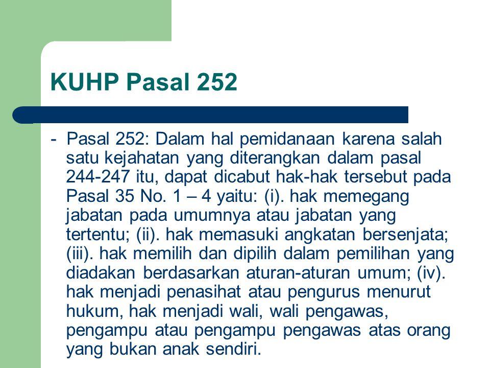 KUHP Pasal 252 - Pasal 252: Dalam hal pemidanaan karena salah satu kejahatan yang diterangkan dalam pasal 244-247 itu, dapat dicabut hak-hak tersebut pada Pasal 35 No.