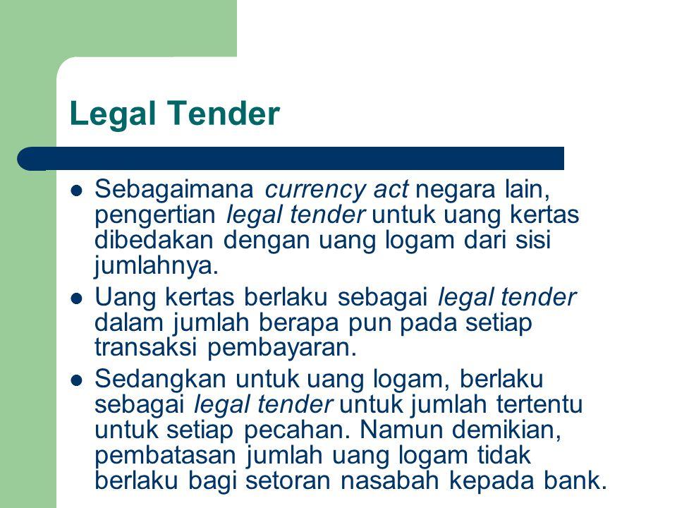Legal Tender Sebagaimana currency act negara lain, pengertian legal tender untuk uang kertas dibedakan dengan uang logam dari sisi jumlahnya.
