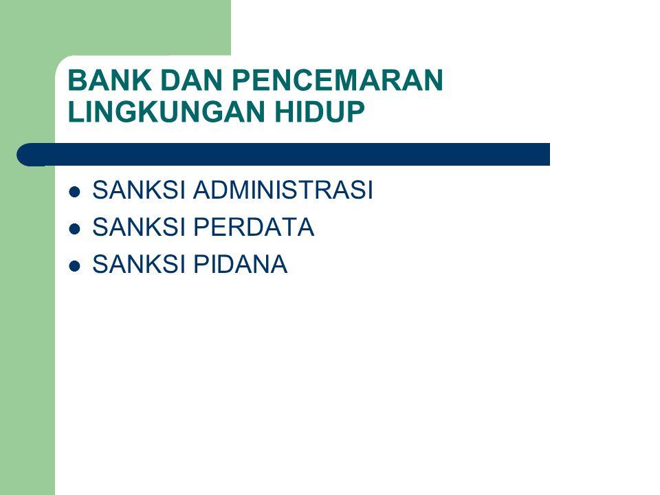 BANK DAN PENCEMARAN LINGKUNGAN HIDUP SANKSI ADMINISTRASI SANKSI PERDATA SANKSI PIDANA