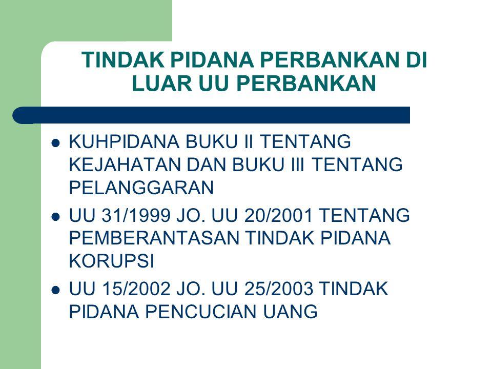 TINDAK PIDANA PERBANKAN DI LUAR UU PERBANKAN KUHPIDANA BUKU II TENTANG KEJAHATAN DAN BUKU III TENTANG PELANGGARAN UU 31/1999 JO.