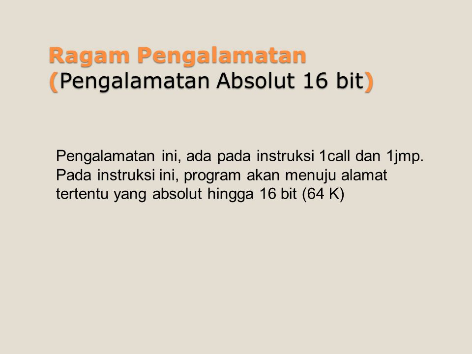 Ragam Pengalamatan (Pengalamatan Absolut 16 bit) Pengalamatan ini, ada pada instruksi 1call dan 1jmp. Pada instruksi ini, program akan menuju alamat t