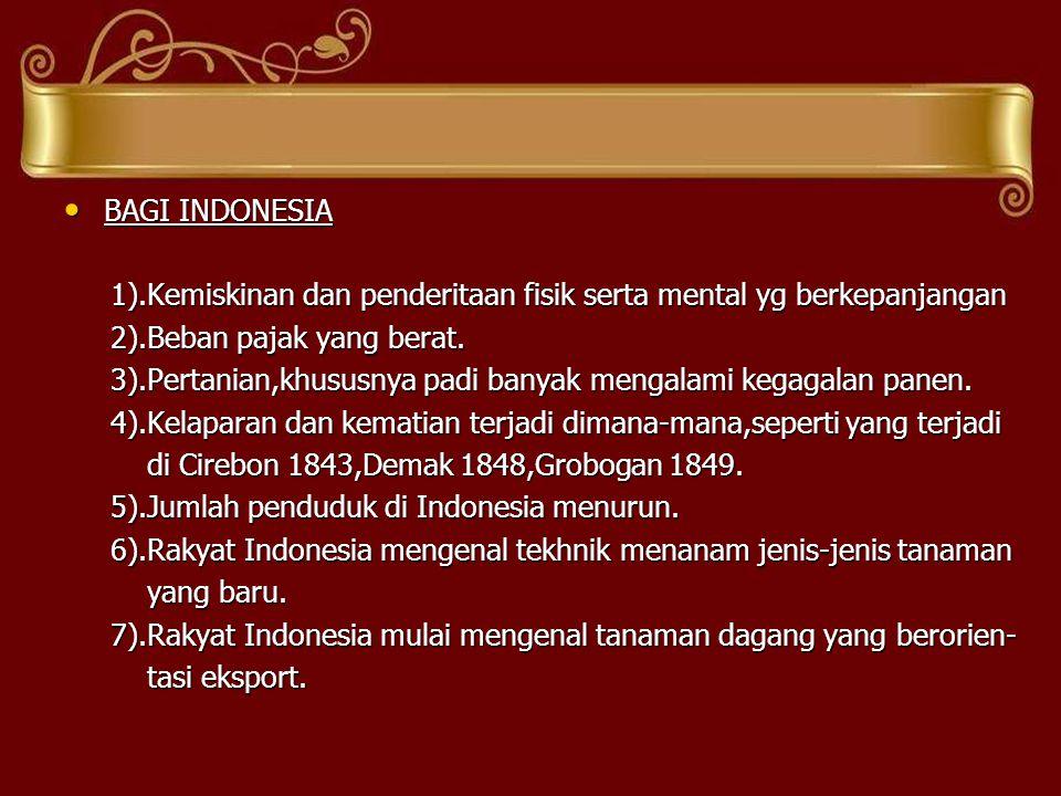 BAGI INDONESIA BAGI INDONESIA 1).Kemiskinan dan penderitaan fisik serta mental yg berkepanjangan 1).Kemiskinan dan penderitaan fisik serta mental yg berkepanjangan 2).Beban pajak yang berat.