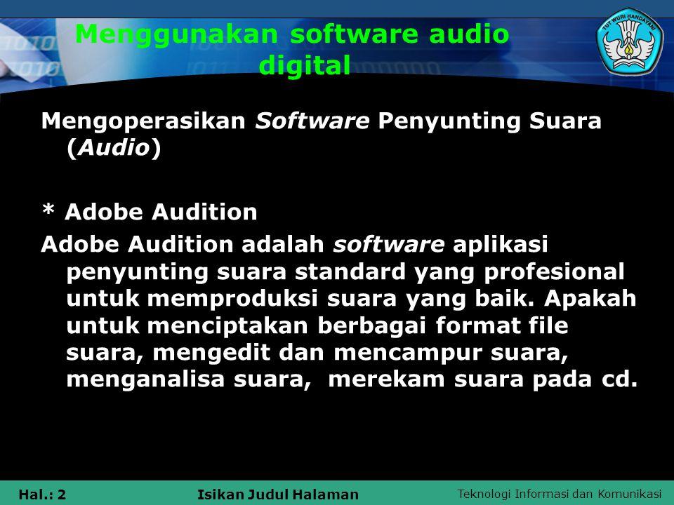 Teknologi Informasi dan Komunikasi Hal.: 2Isikan Judul Halaman Menggunakan software audio digital Mengoperasikan Software Penyunting Suara (Audio) * A