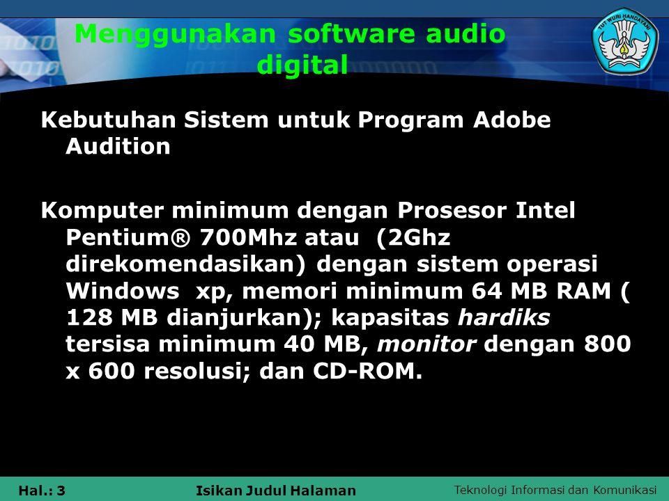 Teknologi Informasi dan Komunikasi Hal.: 4Isikan Judul Halaman Menggunakan software audio digital Instalasi Adobe Audition 1.Masukkan CD Adobe Audition kedalam CD-ROM drive komputer.