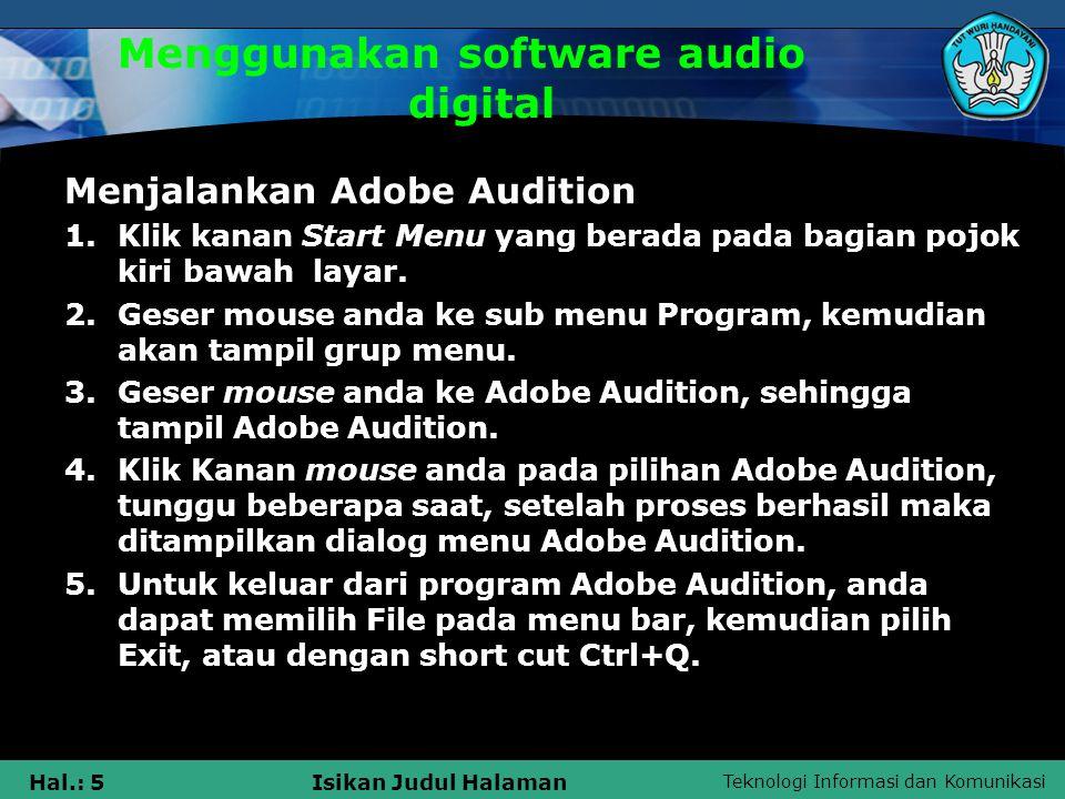 Teknologi Informasi dan Komunikasi Hal.: 6Isikan Judul Halaman Menggunakan software audio digital * CD Audio  CD Audio adalah CD yang berisi track music dan dapat dimainkan pada semua CD-players.