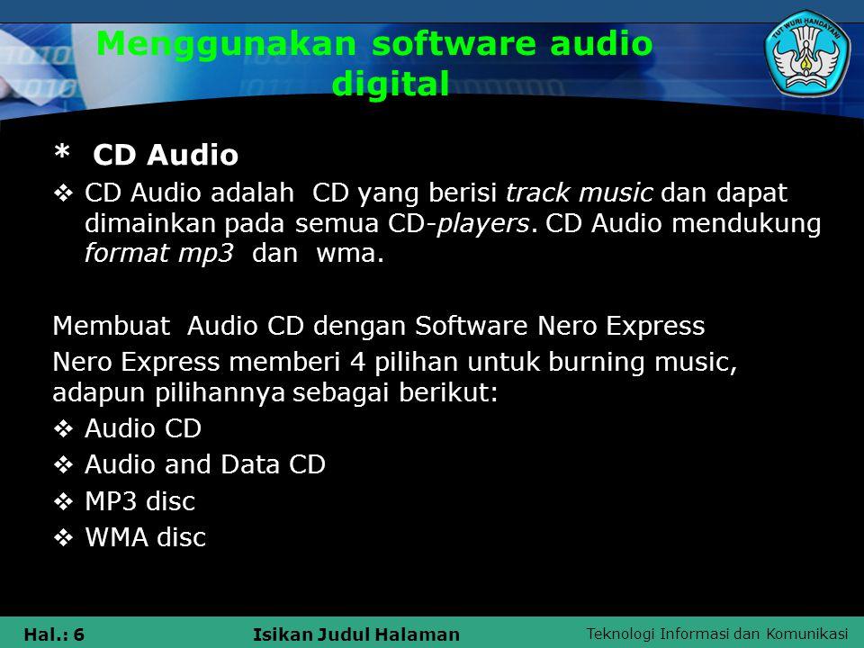 Teknologi Informasi dan Komunikasi Hal.: 7Isikan Judul Halaman Menggunakan software audio digital * Sound Recorder Sound Recorder adalah program aplikasi komputer yang digunakan untuk merekam suara yang merupakan program aplikasi bawaan dari sistem operasi windows.