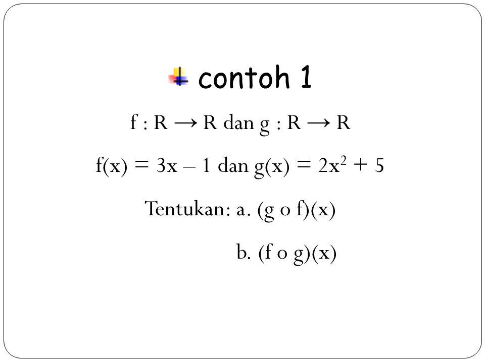 20 contoh 1 f : R → R dan g : R → R f(x) = 3x – 1 dan g(x) = 2x 2 + 5 Tentukan: a.