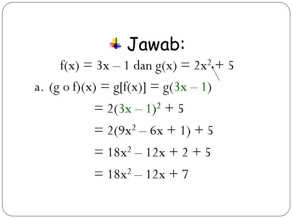 21 Jawab: f(x) = 3x – 1 dan g(x) = 2x 2 + 5 a.