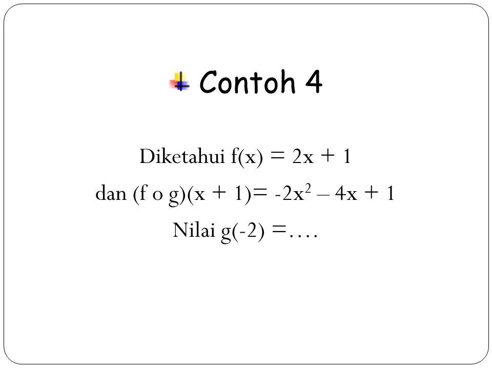 37 Contoh 4 Diketahui f(x) = 2x + 1 dan (f o g)(x + 1)= -2x 2 – 4x + 1 Nilai g(-2) =….
