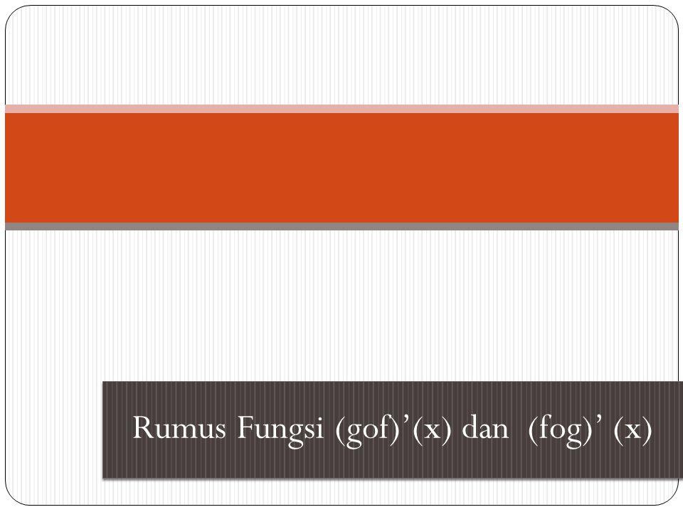Rumus Fungsi (gof)'(x) dan (fog)' (x)
