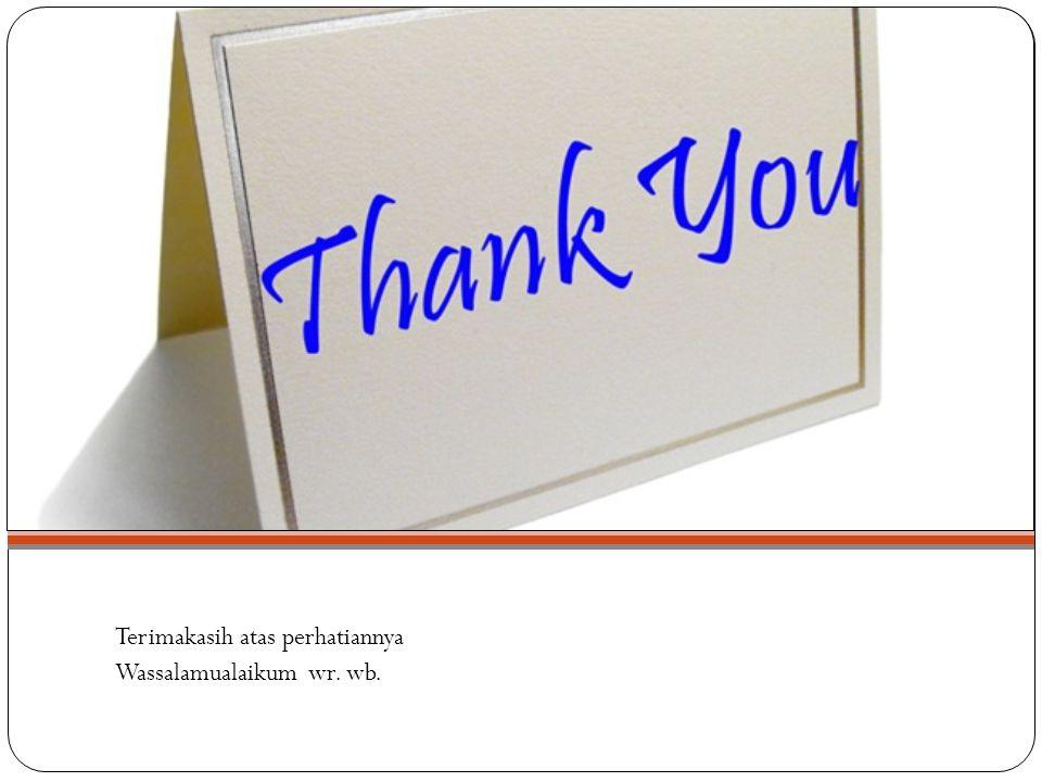 Terimakasih atas perhatiannya Wassalamualaikum wr. wb.