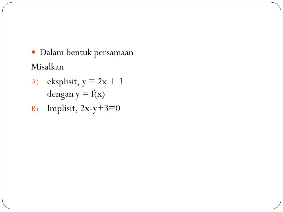 Dalam bentuk persamaan Misalkan A) eksplisit, y = 2x + 3 dengan y = f(x) B) Implisit, 2x-y+3=0