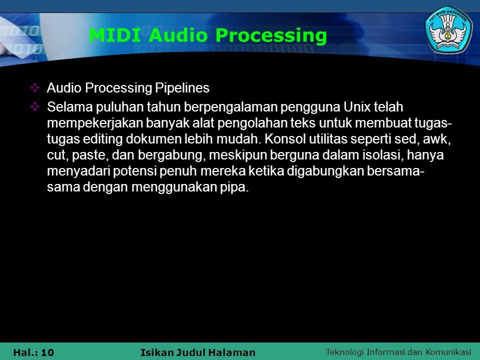 Teknologi Informasi dan Komunikasi Hal.: 10Isikan Judul Halaman MIDI Audio Processing  Audio Processing Pipelines  Selama puluhan tahun berpengalama