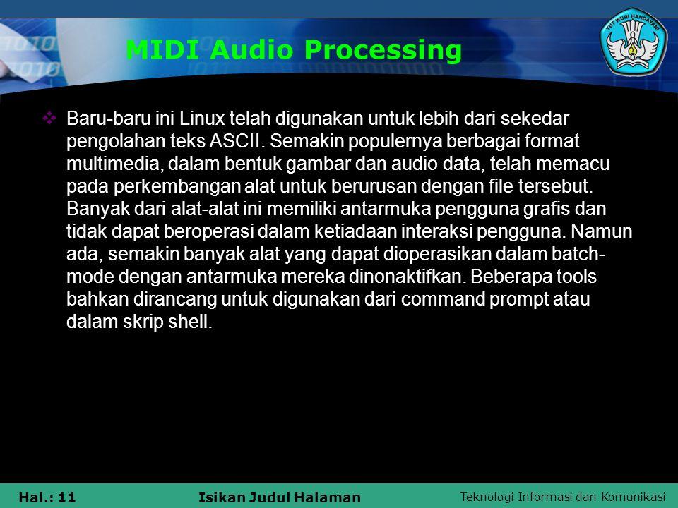 Teknologi Informasi dan Komunikasi Hal.: 11Isikan Judul Halaman MIDI Audio Processing  Baru-baru ini Linux telah digunakan untuk lebih dari sekedar p