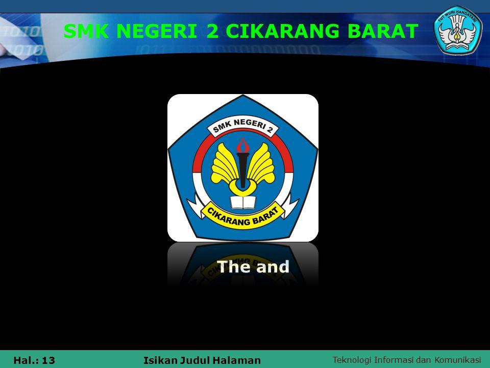 Teknologi Informasi dan Komunikasi Hal.: 13Isikan Judul Halaman SMK NEGERI 2 CIKARANG BARAT The and