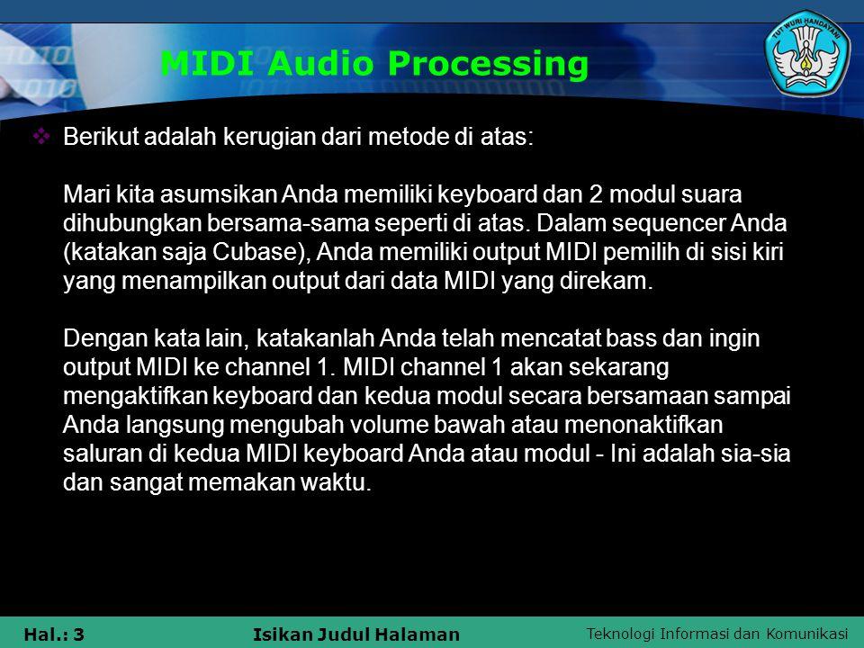 Teknologi Informasi dan Komunikasi Hal.: 3Isikan Judul Halaman MIDI Audio Processing  Berikut adalah kerugian dari metode di atas: Mari kita asumsika