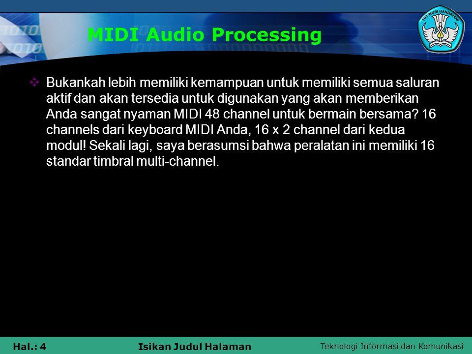 Teknologi Informasi dan Komunikasi Hal.: 4Isikan Judul Halaman MIDI Audio Processing  Bukankah lebih memiliki kemampuan untuk memiliki semua saluran