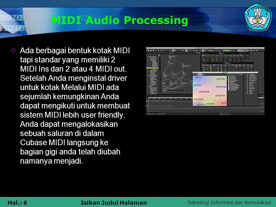 Teknologi Informasi dan Komunikasi Hal.: 7Isikan Judul Halaman MIDI Audio Processing  MIDI (Musical Instrument Digital Interface) Sebuah protokol standar untuk pertukaran informasi musik di antara alat musik, synthesizer dan komputer.