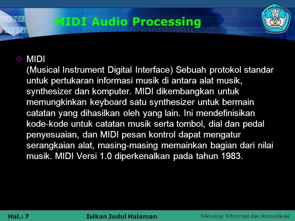 Teknologi Informasi dan Komunikasi Hal.: 7Isikan Judul Halaman MIDI Audio Processing  MIDI (Musical Instrument Digital Interface) Sebuah protokol sta