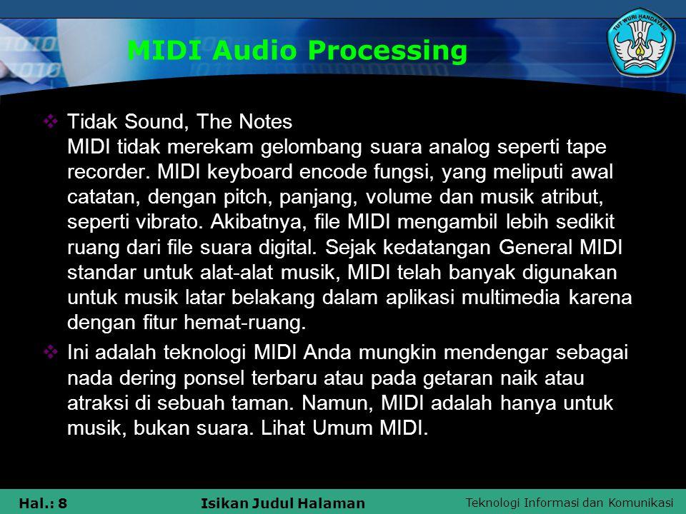 Teknologi Informasi dan Komunikasi Hal.: 9Isikan Judul Halaman MIDI Audio Processing  Mengedit Apakah Berbeda MIDI rekaman yang diedit pada cara yang sama sekali berbeda dari rekaman konvensional, misalnya, irama dapat diubah dengan mengedit kode waktu dalam pesan MIDI.