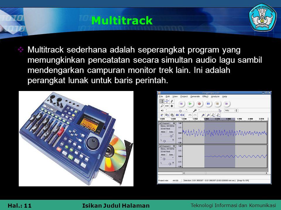 Teknologi Informasi dan Komunikasi Hal.: 11Isikan Judul Halaman Multitrack  Multitrack sederhana adalah seperangkat program yang memungkinkan pencata
