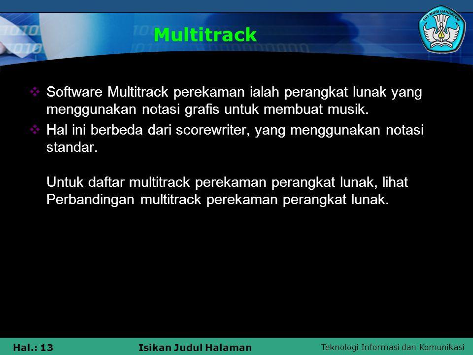 Teknologi Informasi dan Komunikasi Hal.: 13Isikan Judul Halaman Multitrack  Software Multitrack perekaman ialah perangkat lunak yang menggunakan nota