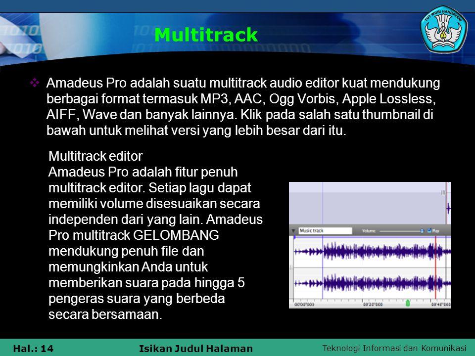 Teknologi Informasi dan Komunikasi Hal.: 14Isikan Judul Halaman Multitrack  Amadeus Pro adalah suatu multitrack audio editor kuat mendukung berbagai