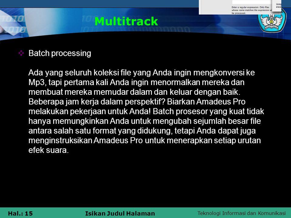 Teknologi Informasi dan Komunikasi Hal.: 15Isikan Judul Halaman Multitrack  Batch processing Ada yang seluruh koleksi file yang Anda ingin mengkonver