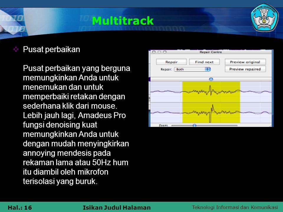 Teknologi Informasi dan Komunikasi Hal.: 16Isikan Judul Halaman Multitrack  Pusat perbaikan Pusat perbaikan yang berguna memungkinkan Anda untuk mene