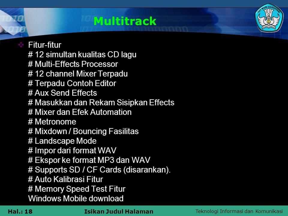 Teknologi Informasi dan Komunikasi Hal.: 18Isikan Judul Halaman Multitrack  Fitur-fitur # 12 simultan kualitas CD lagu # Multi-Effects Processor # 12