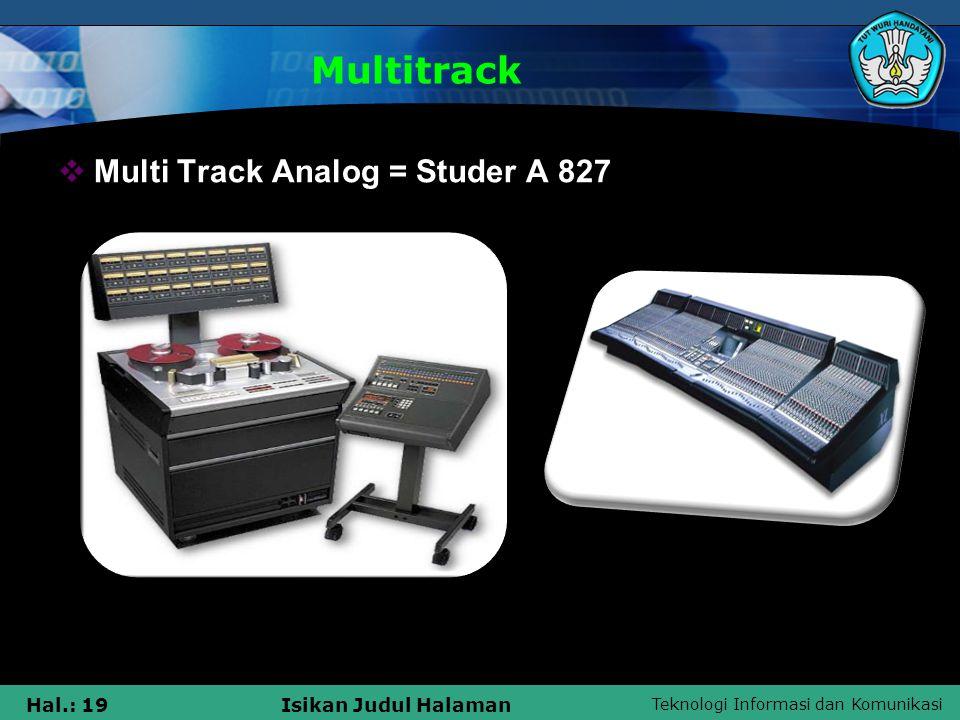 Teknologi Informasi dan Komunikasi Hal.: 19Isikan Judul Halaman Multitrack  Multi Track Analog = Studer A 827