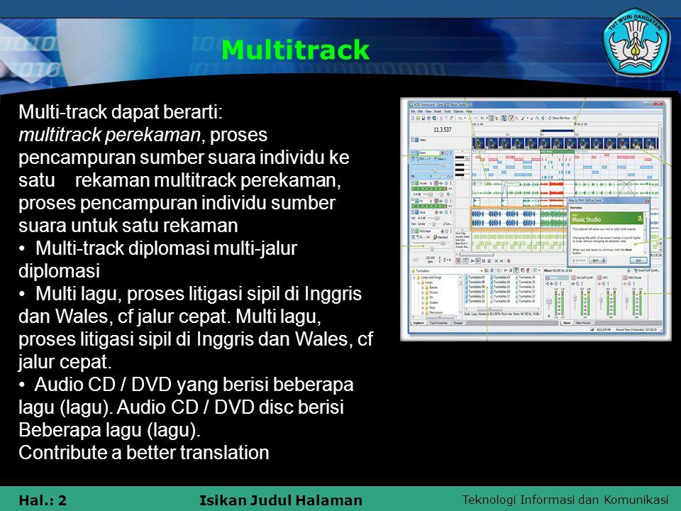 Teknologi Informasi dan Komunikasi Hal.: 13Isikan Judul Halaman Multitrack  Software Multitrack perekaman ialah perangkat lunak yang menggunakan notasi grafis untuk membuat musik.
