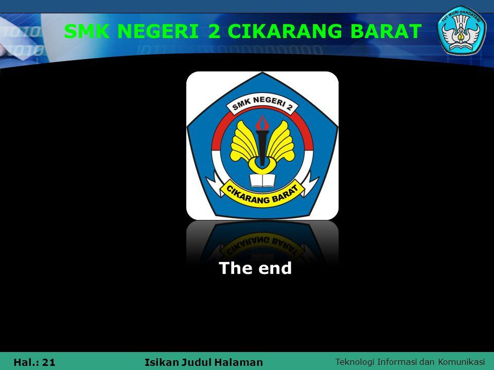Teknologi Informasi dan Komunikasi Hal.: 21Isikan Judul Halaman SMK NEGERI 2 CIKARANG BARAT The end