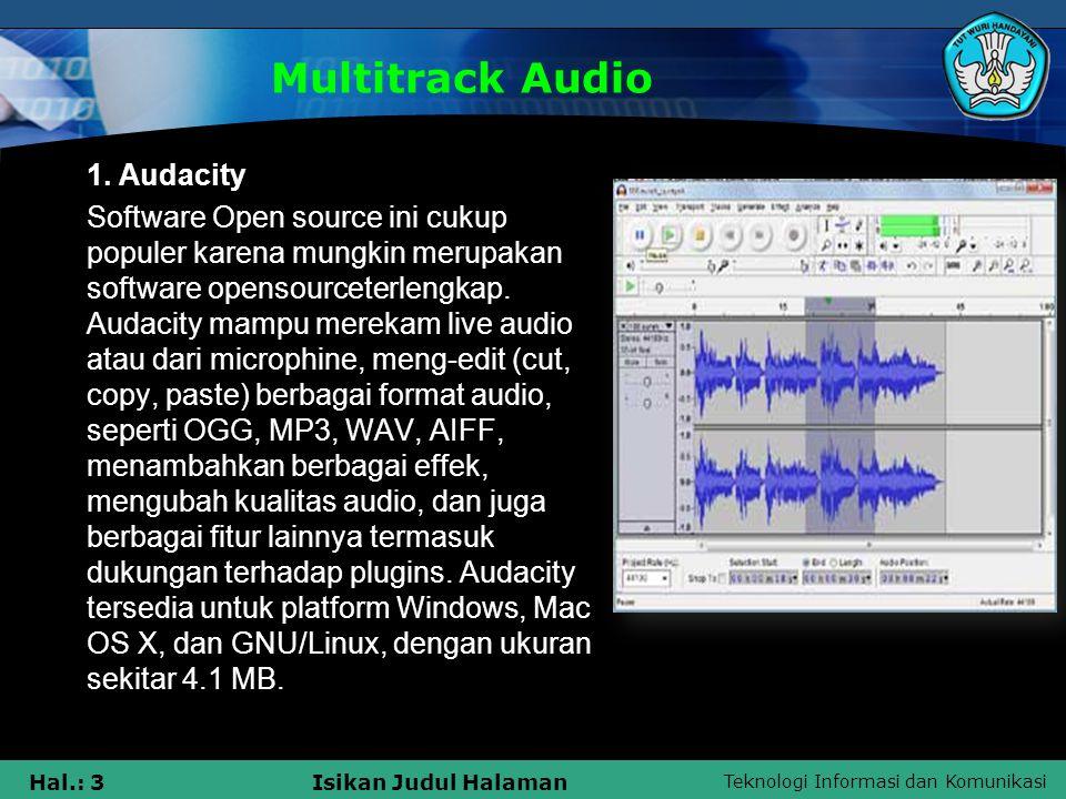 Teknologi Informasi dan Komunikasi Hal.: 3Isikan Judul Halaman Multitrack Audio 1. Audacity Software Open source ini cukup populer karena mungkin meru