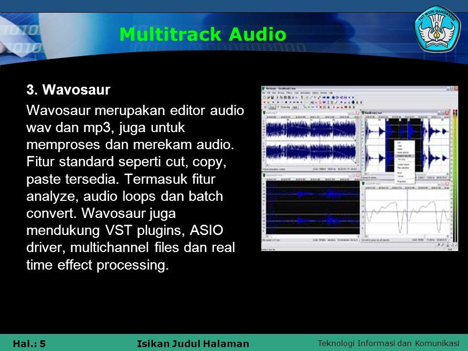Teknologi Informasi dan Komunikasi Hal.: 6Isikan Judul Halaman Multitrack Audio Salah satu kemudahan software ini mungkin aplikasinya yg tidak perlu di install ( juga tidak menambah isi registry windows), ukuran yang cukup kecil (file exe 540 KB, dalam zip/download hanya sekitar 220 KB).