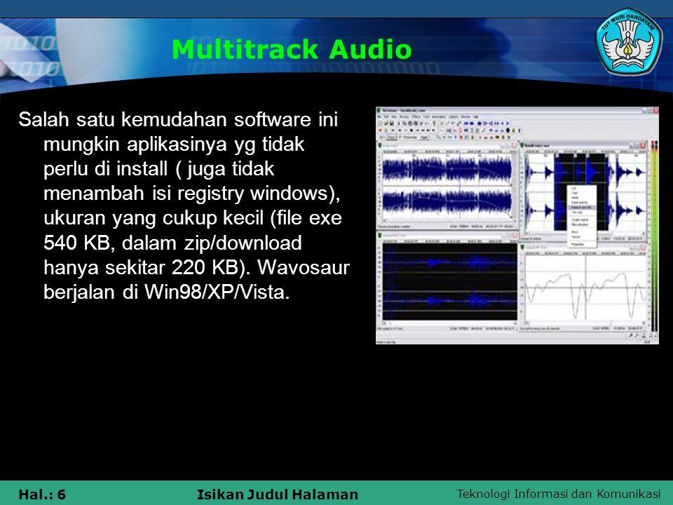 Teknologi Informasi dan Komunikasi Hal.: 6Isikan Judul Halaman Multitrack Audio Salah satu kemudahan software ini mungkin aplikasinya yg tidak perlu d