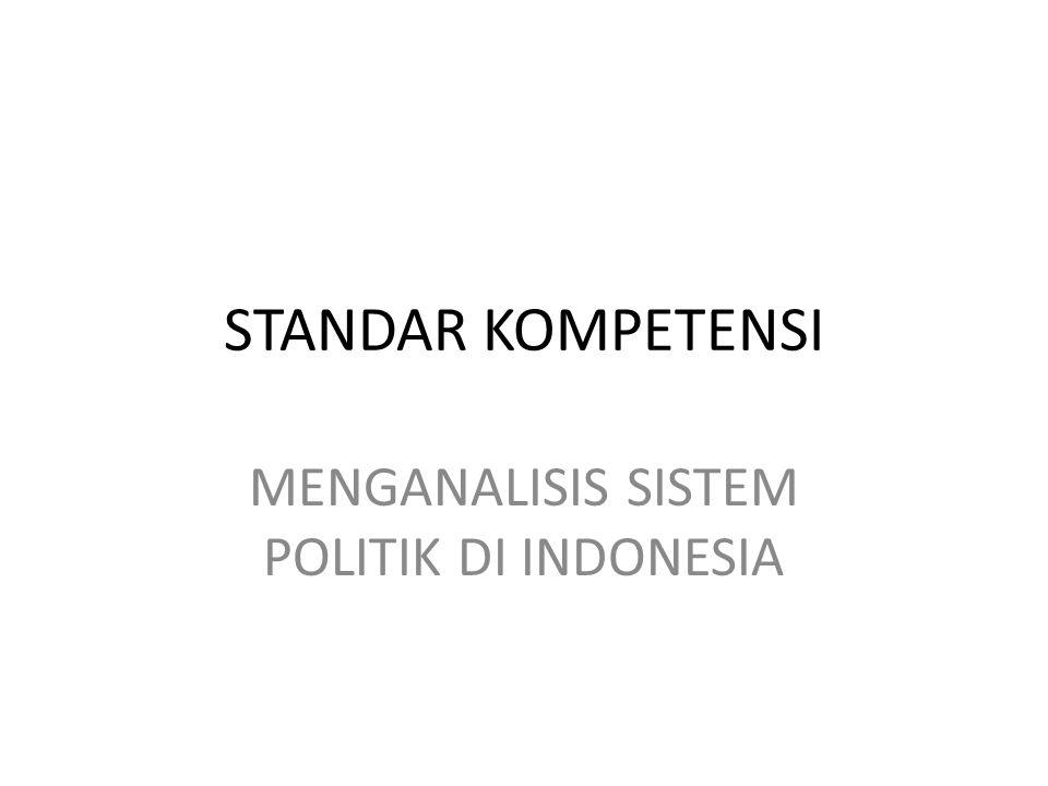 STANDAR KOMPETENSI MENGANALISIS SISTEM POLITIK DI INDONESIA