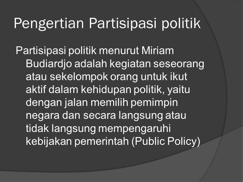 Pengertian Partisipasi politik Partisipasi politik menurut Miriam Budiardjo adalah kegiatan seseorang atau sekelompok orang untuk ikut aktif dalam keh