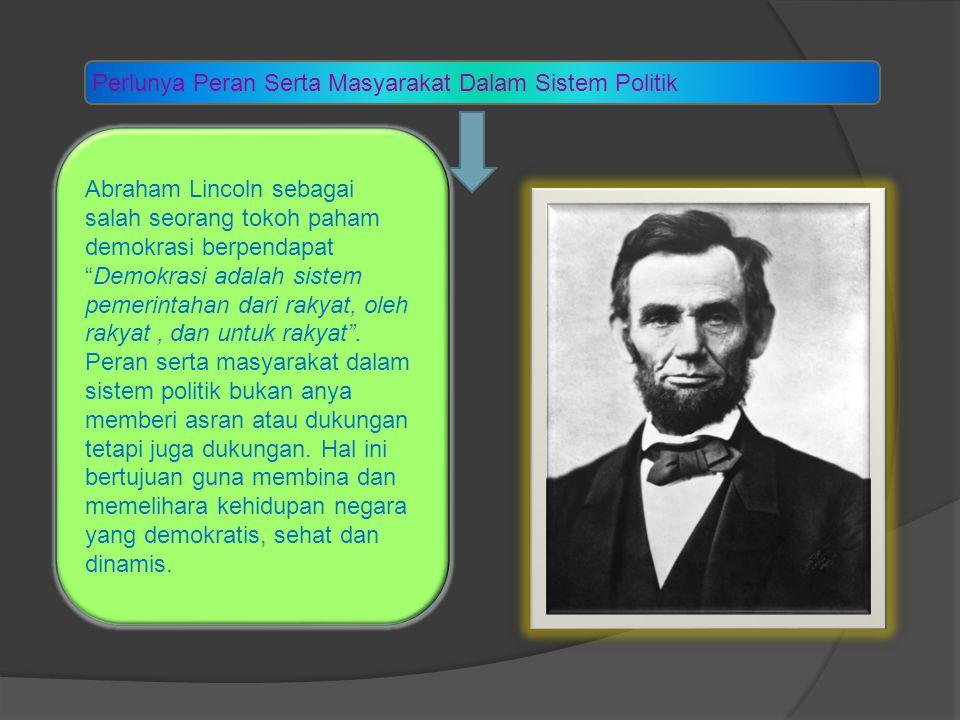 """Perlunya Peran Serta Masyarakat Dalam Sistem Politik Abraham Lincoln sebagai salah seorang tokoh paham demokrasi berpendapat """"Demokrasi adalah sistem"""