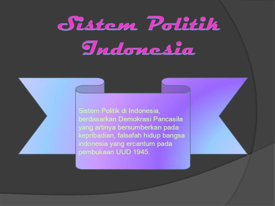Sistem Politik di Indonesia, berdasarkan Demokrasi Pancasila yang artinya bersumberkan pada kepribadian, falsafah hidup bangsa indonesia yang ercantum