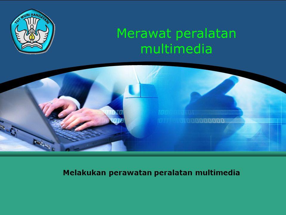 Teknologi Informasi dan Komunikasi Hal.: 2Isikan Judul Halaman Melakukan perawatan peralatan multimedia 1.
