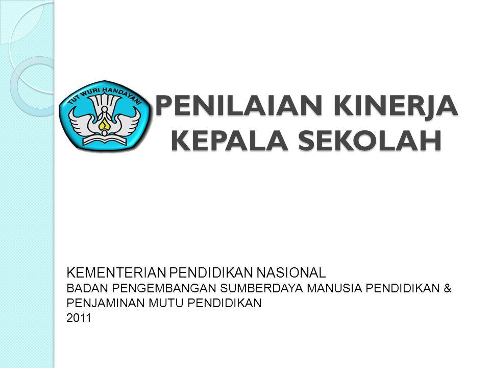 PENILAIAN KINERJA KEPALA SEKOLAH KEMENTERIAN PENDIDIKAN NASIONAL BADAN PENGEMBANGAN SUMBERDAYA MANUSIA PENDIDIKAN & PENJAMINAN MUTU PENDIDIKAN 2011