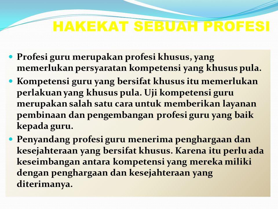 HAKEKAT SEBUAH PROFESI Profesi guru merupakan profesi khusus, yang memerlukan persyaratan kompetensi yang khusus pula. Kompetensi guru yang bersifat k