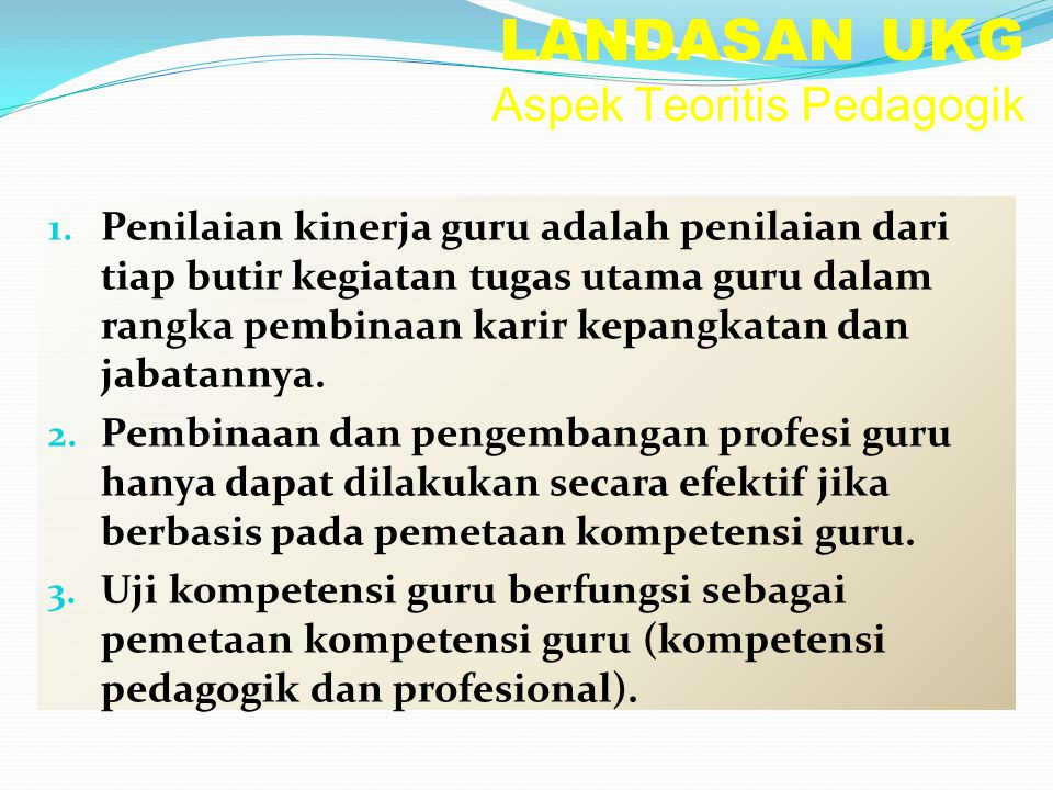 LANDASAN UKG Aspek Teoritis Pedagogik 1. Penilaian kinerja guru adalah penilaian dari tiap butir kegiatan tugas utama guru dalam rangka pembinaan kari
